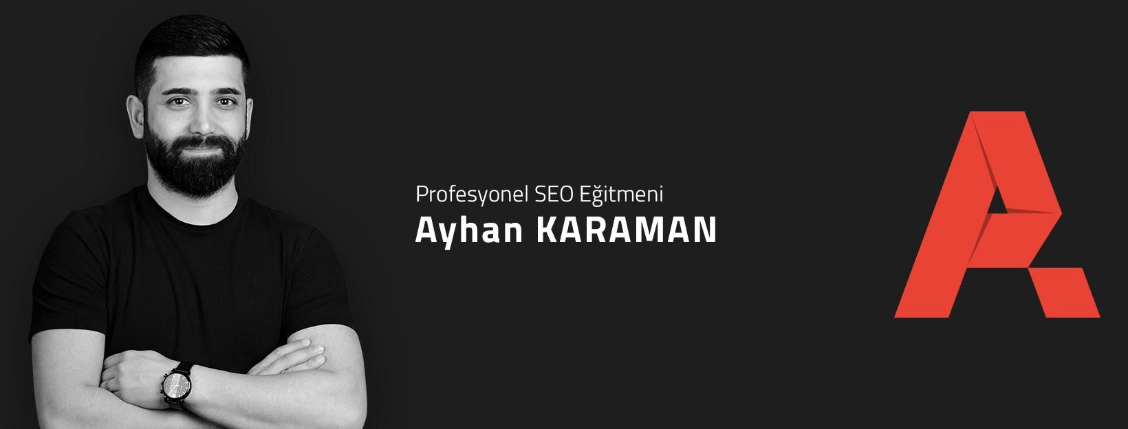 Profesyonel SEO Eğitmeni Ayhan KARAMAN